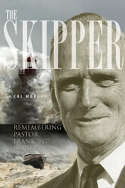 "The Skipper - Remembering Pastor Frank ""FG"" Bursey ebook by Cal Morgan"