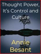 Thought Power, It's Control and Culture ebook by Annie Besant