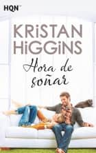 Hora de soñar ebook by Kristan Higgins