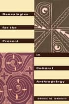 Genealogies for the Present in Cultural Anthropology ebook by Bruce M. Knauft
