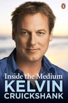 Inside the Medium ebook by Kelvin Cruickshank
