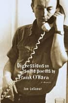 Digressions on Some Poems by Frank O'Hara ebook by Joe LeSueur