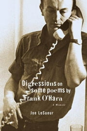 Digressions on Some Poems by Frank O'Hara - A Memoir ebook by Joe LeSueur