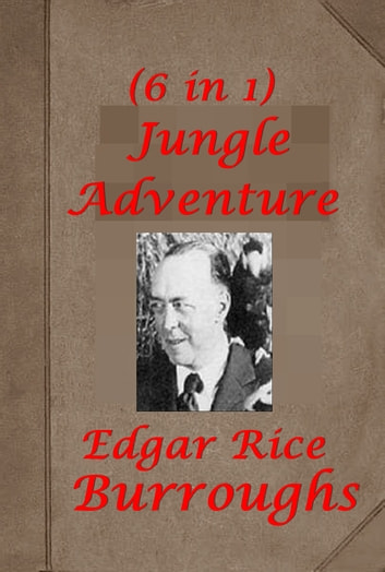 The Complete Jungle Adventure of Edgar Rice Burroughs (6 in 1) ebook by Edgar Rice Burroughs