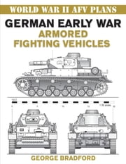 German Early War Armored Fighting Vehicles ebook by George Bradford