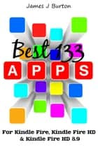 BEST 133 APPS - For Kindle Fire, Kindle Fire HD & Kindle Fire HD 8.9 ebook by James J. Burton