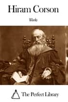 Works of Hiram Corson ebook by Hiram Corson