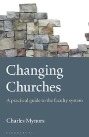 Changing Churches - A practical guide to the faculty system ebook by Charles Mynors