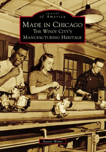 Made in Chicago: The Windy City's Manufacturing Heritage photo