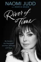 River of Time ebook by Naomi Judd,Marcia Wilkie