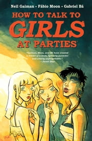 Neil Gaiman's How To Talk To Girls At Parties ebook by Neil Gaiman