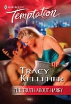 The Truth About Harry (Mills & Boon Temptation) ebook by Tracy Kelleher