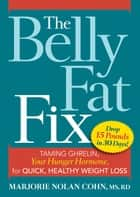 The Belly Fat Fix - Taming Ghrelin, Your Hunger Hormone, for Quick, Healthy Weight Loss ebook by Marjorie Nolan Cohn