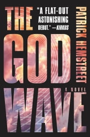 The God Wave - A Novel ebook by Patrick Hemstreet