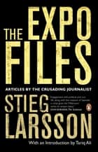 The Expo Files - Articles By The Crusading Journalist ebook by Stieg Larsson