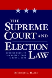 The Supreme Court and Election Law - Judging Equality from Baker v. Carr to Bush v. Gore ebook by Richard Hasen