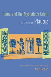 Rome and the Mysterious Orient: Three Plays by Plautus ebook by Plautus