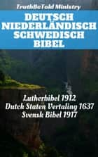 Deutsch Niederländisch Schwedisch Bibel - Lutherbibel 1912 - Dutch Staten Vertaling 1637 - Svensk Bibel 1917 ebook by TruthBeTold Ministry, Joern Andre Halseth, Martin Luther,...