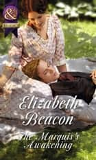 The Marquis's Awakening (Mills & Boon Historical) (A Year of Scandal, Book 2) eBook by Elizabeth Beacon