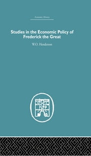 Studies in the Economic Policy of Frederick the Great ebook by W.O. Henderson