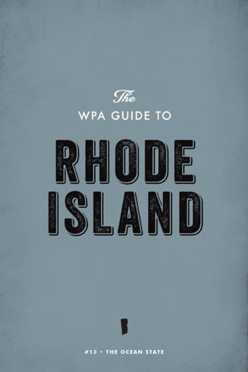The WPA Guide to Rhode Island - The Ocean State ebook by Federal Writers' Project