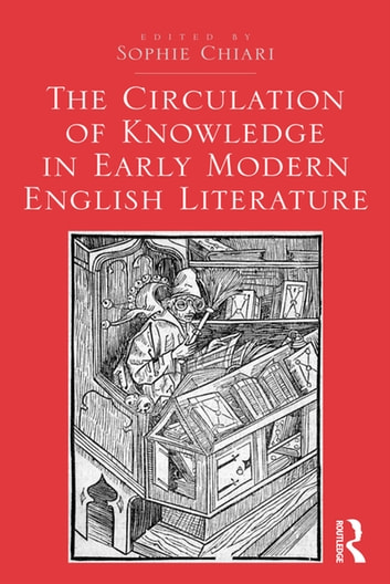 The Circulation of Knowledge in Early Modern English Literature ebook by Sophie Chiari