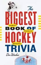 The Biggest Book of Hockey Trivia ebook by Don Weekes