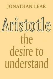 Aristotle - The Desire to Understand ebook by Jonathan Lear