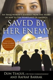Saved by Her Enemy - An Iraqi woman's journey from the heart of war to the heartland of America ebook by Don Teague,Rafraf Barrak