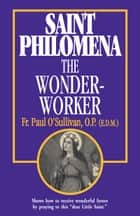St. Philomena the Wonder-Worker ebook by Rev. Fr. Paul O'Sullivan O.P.