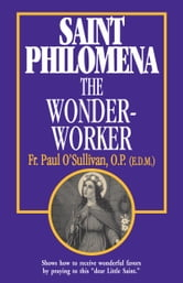 St. Philomena the Wonder-Worker ebook by Paul Rev. Fr. O'Sullivan, O.P.