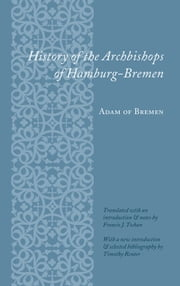 History of the Archbishops of Hamburg-Bremen ebook by Adam of Bremen,Francis J. Tschan,Timothy Reuter