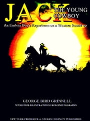 Jack the Young Cowboy - An Eastern Boy's Experiance on a Western Round-up ebook by George Bird Grinnell
