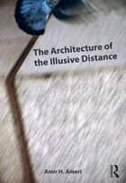 The Architecture of the Illusive Distance ebook by Amir H. Ameri