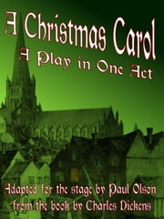 A Christmas Carol: A Play in One Act ebook by Paul Olson