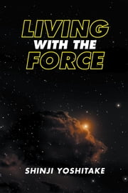 Living with the Force ebook by Shinji Yoshitake