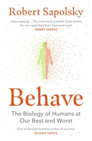 Behave - The Biology of Humans at Our Best and Worst ebook by Robert M Sapolsky