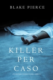 Killer per Caso (Un Mistero di Riley Paige—Libro 5) eBook by Blake Pierce