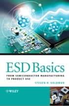 ESD Basics - From Semiconductor Manufacturing to Product Use ebook by Steven H. Voldman