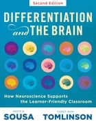 Differentiation and the Brain - How Neuroscience Supports the Learner-Friendly Classroom (Use Brain-Based Learning and Neuroeducation to Differentiate Instruction) ebook by David A. Sousa, Carol Ann Tomlinson