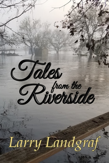 Tales from the Riverside ebook by Larry Landgraf