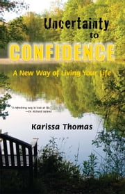 Uncertainty to Confidence: A New Way of Living Your Life ebook by Karissa Thomas