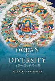 Ocean of Diversity - An unbiased summary of views and practices, gradually emerging from the teachings of the world's wisdom traditions. ebook by Shar Khentrul Jamphel Lodrö,Joe Flumerfelt
