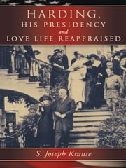 Harding, His Presidency and Love Life Reappraised ebook by S. Joseph Krause