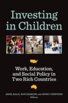 Investing in Children - Work, Education, and Social Policy in Two Rich Countries ebook by Ariel Kalil, Ron Haskins, Jenny Chesters
