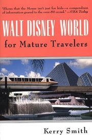 Walt Disney World for Mature Travelers ebook by Kerry Smith