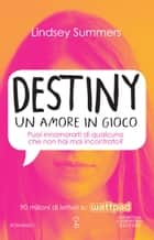 Destiny. Un amore in gioco ebook by Lindsey Summers
