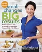 Small Changes, Big Results, Revised and Updated ebook by Ellie Krieger