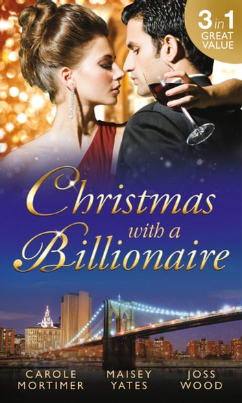 Christmas with a Billionaire: Billionaire under the Mistletoe / Snowed in with Her Boss / A Diamond for Christmas (Mills & Boon M&B) ebook by Carole Mortimer,Maisey Yates,Joss Wood