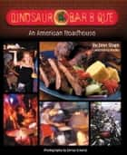 Dinosaur Bar-B-Que - An American Roadhouse ebook by John Stage, Nancy Radke